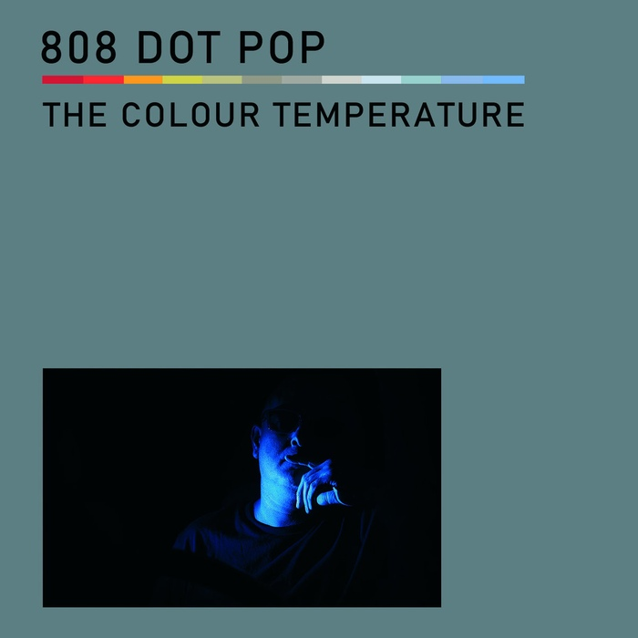 808 DOT POP - The Colour Temperature - 808 DOT POP - The Colour Temperature
