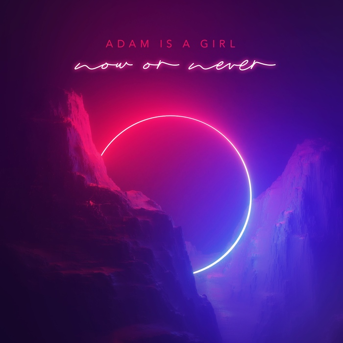 Adam Is A Girl - Now Or Never - Adam Is A Girl - Now Or Never
