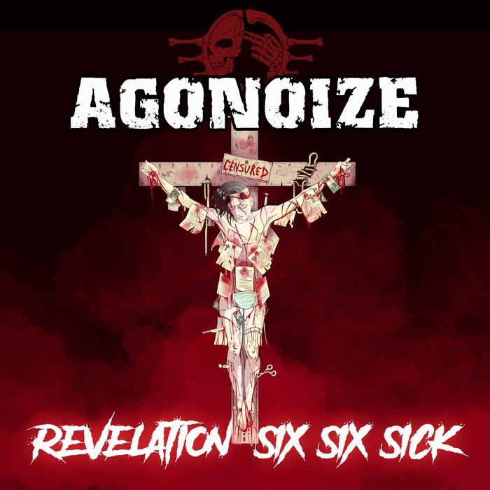 Agonoize - Revelation Six Six Sick - Agonoize - Revelation Six Six Sick