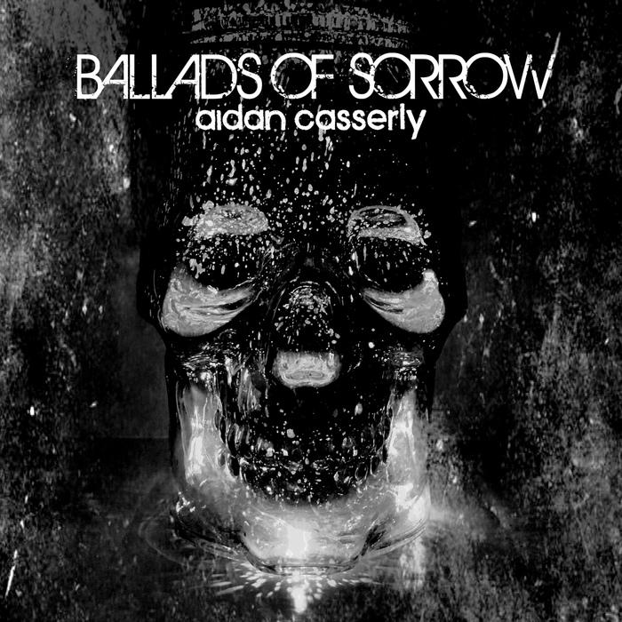 Aidan Casserly - Ballads Of Sorrow - Aidan Casserly - Ballads Of Sorrow