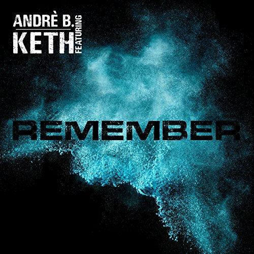 André B. featuring Keth - Remeber - André B. featuring Keth - Remeber