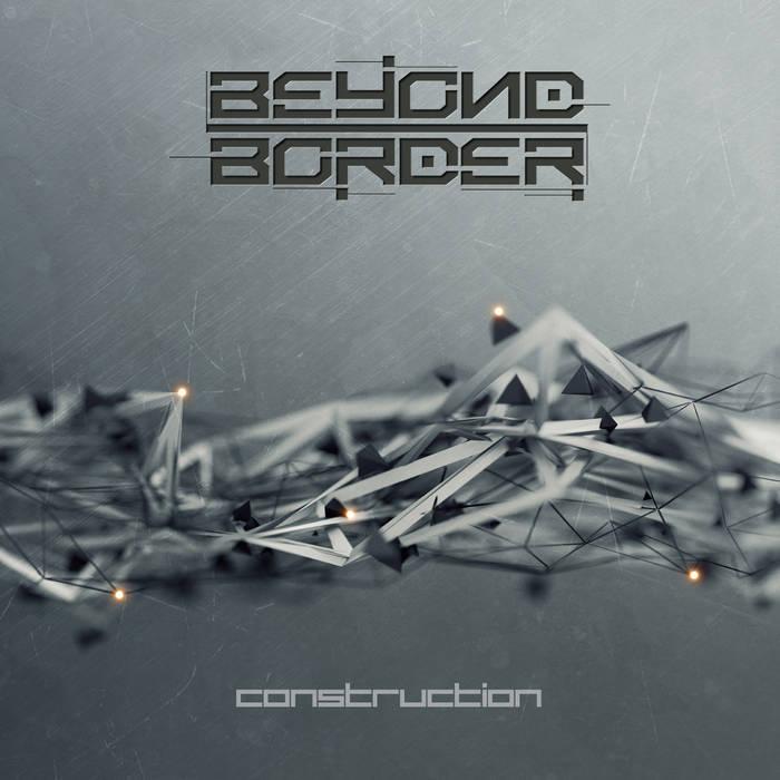 Beyond Border - Construction - Beyond Border - Construction