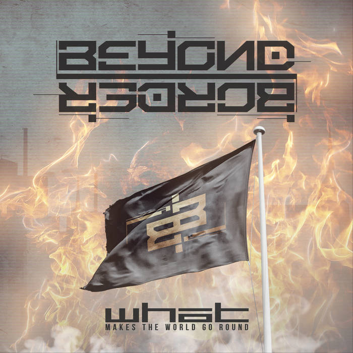 Beyond Border - What Makes The World Go Round - Beyond Border - What Makes The World Go Round