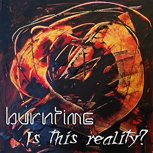 Burntime - Is This Reality? - Burntime - Is This Reality?