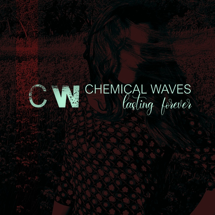 Chemical Waves - Lasting Forever - Chemical Waves - Lasting Forever