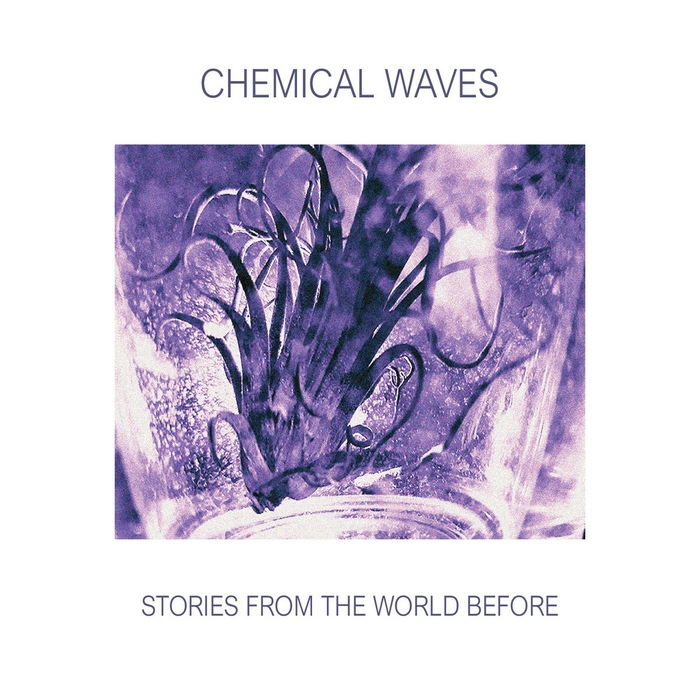 Chemical Waves - Stories From The World Before - Chemical Waves - Stories From The World Before