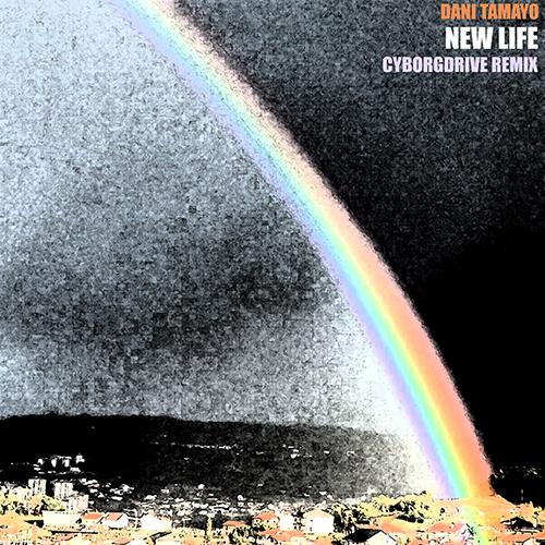 Dani Tamayo - New Life (Cyborgdrive Remix) - Dani Tamayo - New Life (Cyborgdrive Remix)