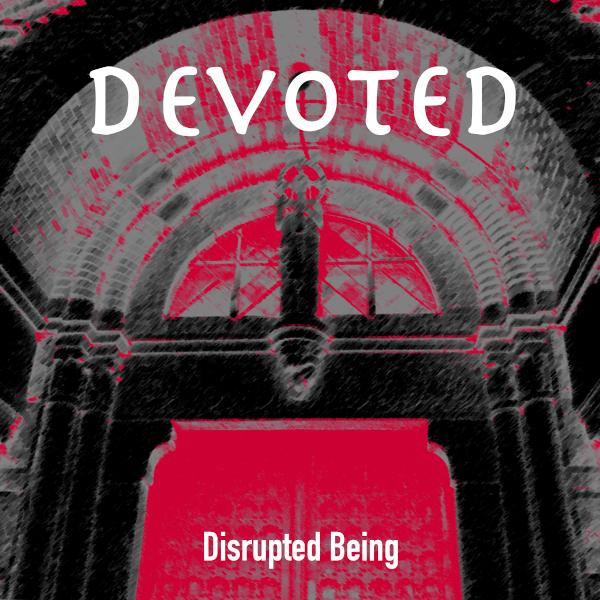 Disrupted Being - Devoted - Disrupted Being - Devoted