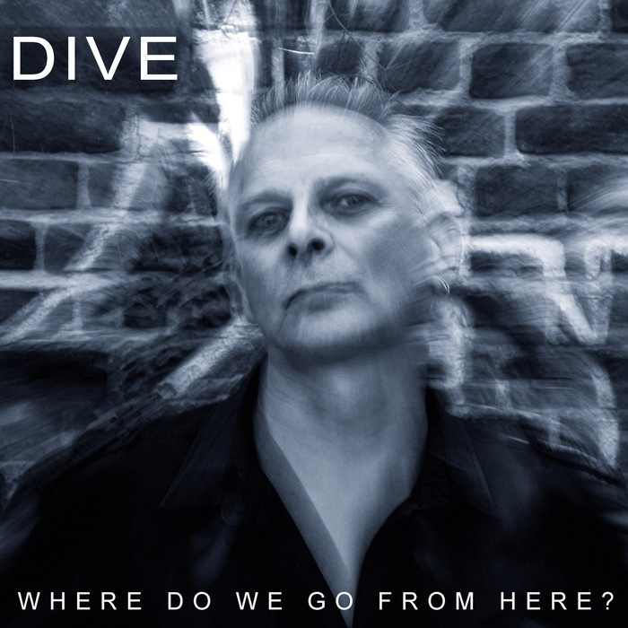 Dive - Where Do We Go From Here? - Dive - Where Do We Go From Here?