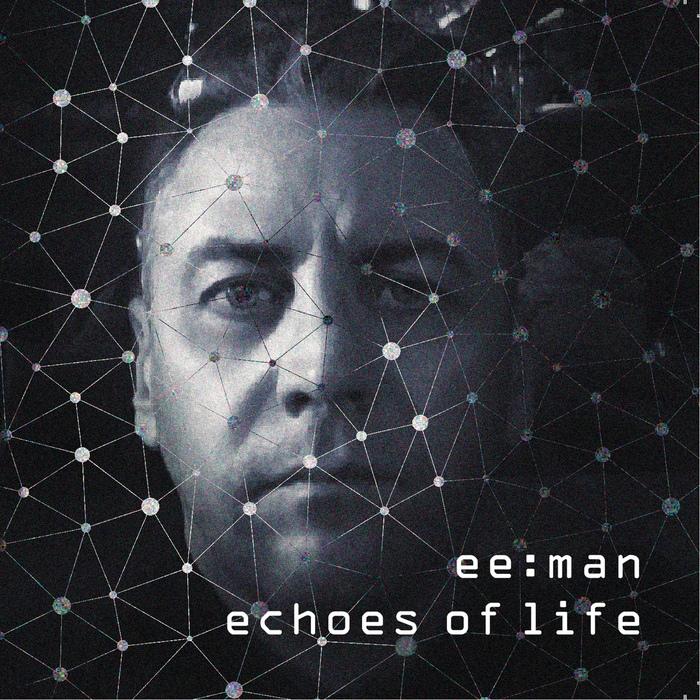 ee:man - Echoes Of Life - ee:man - Echoes Of Life