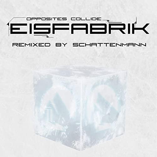 Eisfabrik - Opposites Collide (Schattenmann Remix) - Eisfabrik - Opposites Collide (Schattenmann Remix)