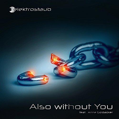 Elektrostaub - Also Without You (feat. Anne Goldacker) - Elektrostaub - Also Without You (feat. Anne Goldacker)