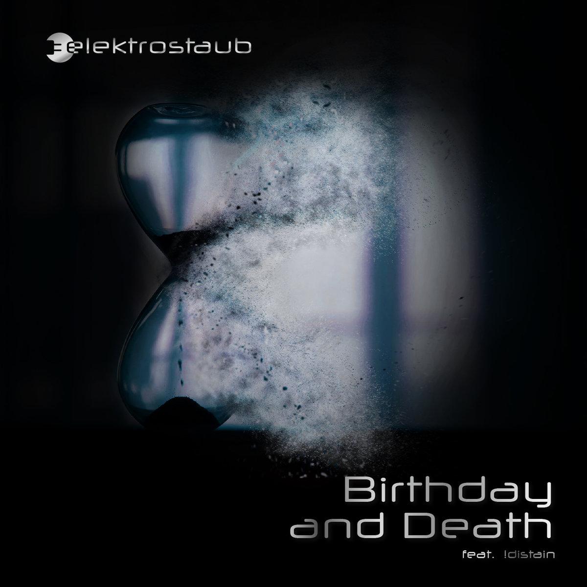 Elektrostaub feat. !distain - Birthday and Death - Elektrostaub feat. !distain - Birthday and Death