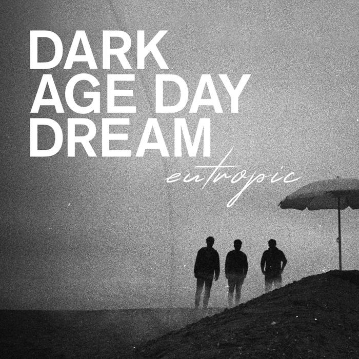Eutropic - Dark Age Day Dream - Eutropic - Dark Age Day Dream