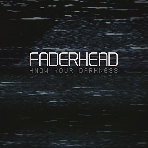 Faderhead - Know Your Darkness - Faderhead - Know Your Darkness