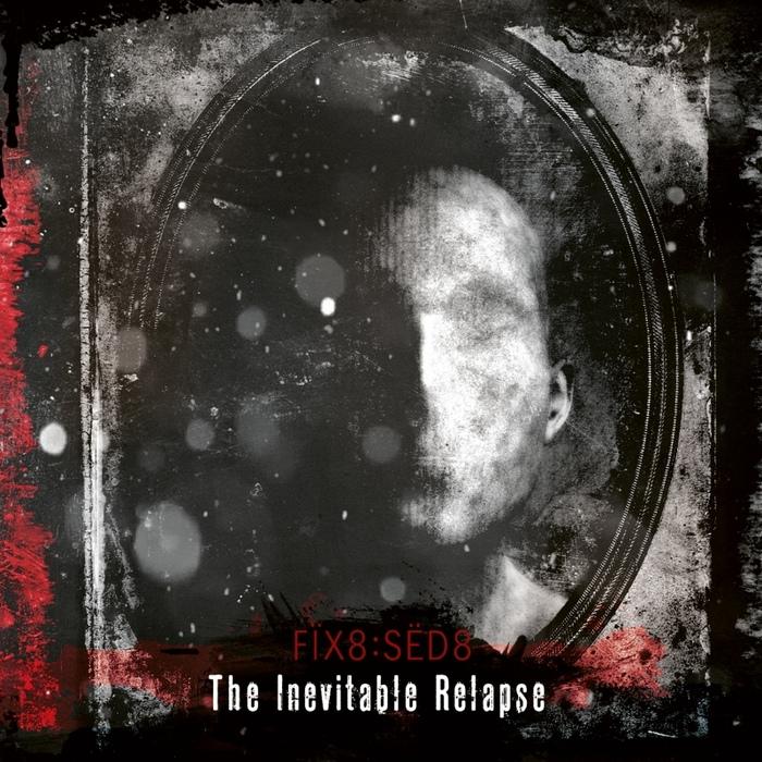 Fïx8:Sëd8 – The Inevitable Relapse - Fïx8:Sëd8 – The Inevitable Relapse