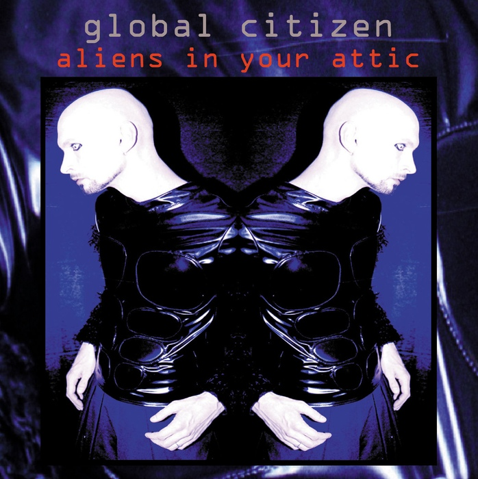 Global Citizen - Aliens In Your Attic - Global Citizen - Aliens In Your Attic