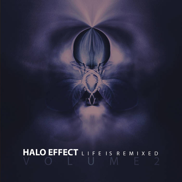Halo Effect - Life is Remixed (VOLUME 2) - Halo Effect - Life is Remixed (VOLUME 2)