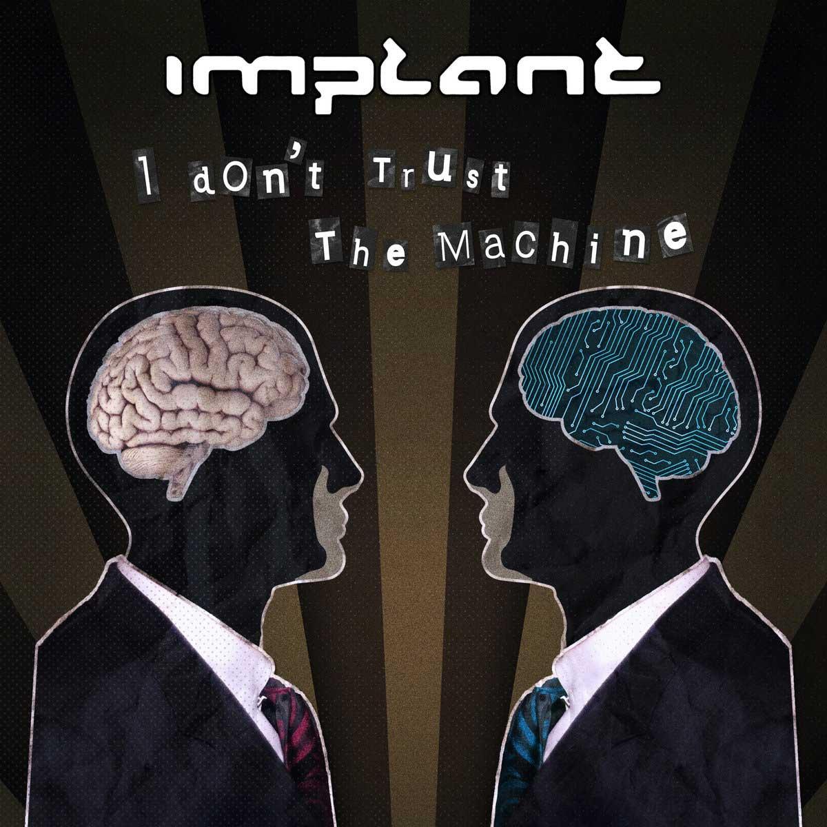 Implant - I Don't Trust The Machines - Implant - I Don't Trust The Machines