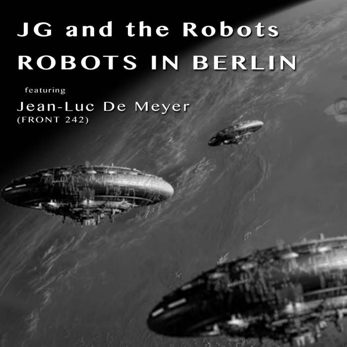 JG and the Robots - Robots In Berlin (Feat. Jean-Luc DeMeyer) - JG and the Robots - Robots In Berlin (Feat. Jean-Luc DeMeyer)