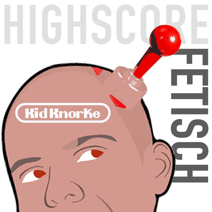 Kid Knorke - Highscore Fetisch - Kid Knorke - Highscore Fetisch