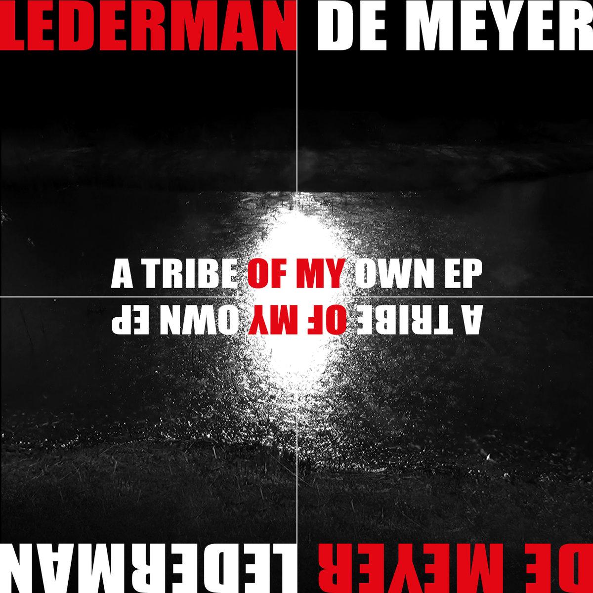 Lederman / De Meyer - A Tribe Of My Own - Lederman / De Meyer - A Tribe Of My Own