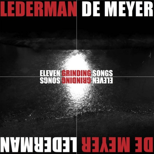 Lederman - De Meyer - Eleven Grinding Songs - Lederman - De Meyer - Eleven Grinding Songs