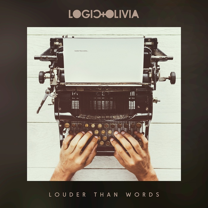 Logic & Olivia - Louder Than Words - Logic & Olivia - Louder Than Words