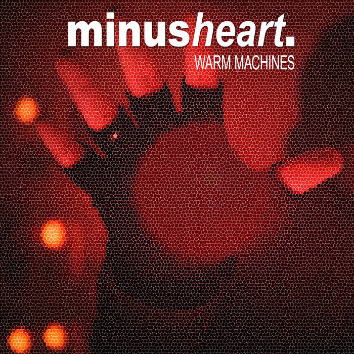 Minusheart - Warm Machines - Minusheart - Warm Machines