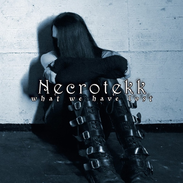 Necrotekk - What We Have Lost - Necrotekk - What We Have Lost
