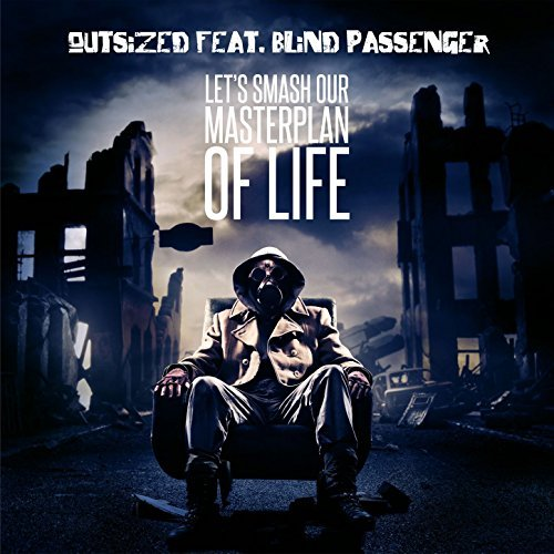 Outsized feat. Blind Passenger - Let's Smash Our Masterplan of Life - Outsized feat. Blind Passenger - Let's Smash Our Masterplan of Life