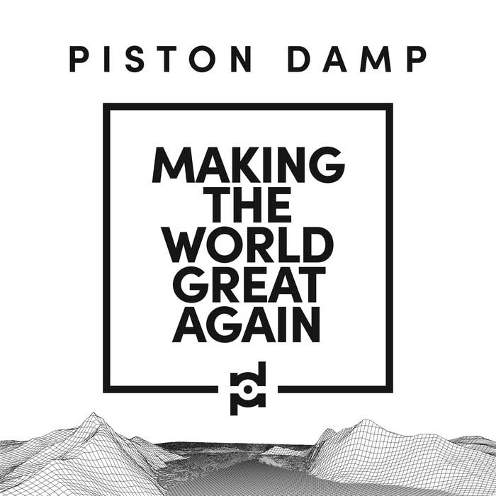 Piston Damp - Making The World Great Again - Piston Damp - Making The World Great Again