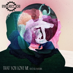 Projekt Ich feat. Ell Waters - That You Love Me - Projekt Ich feat. Ell Waters - That You Love Me