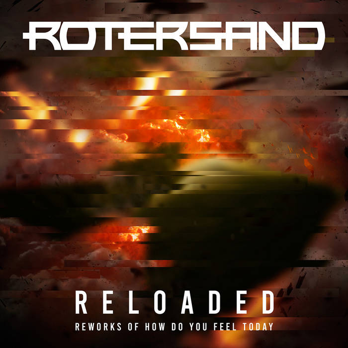 Rotersand w. Ulf Häusgen - Hot Ashes - Radicalized - Rotersand - Reloaded - Reworks of How Do You Feel Today