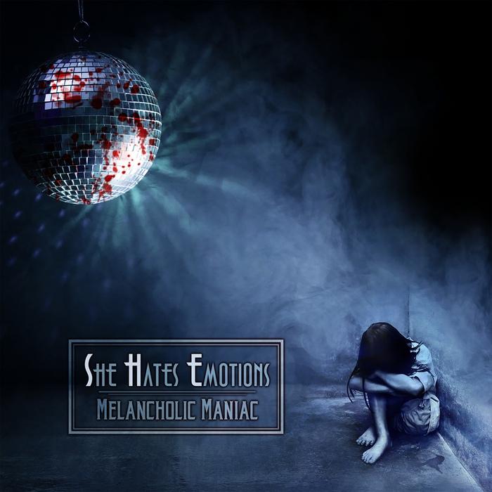 She Hates Emotions - Melancholic Maniac - She Hates Emotions - Melancholic Maniac