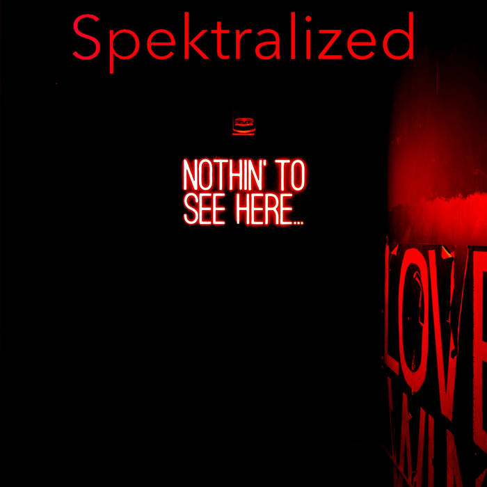 Spektralized - Nothin` To See Here - Spektralized - Nothin` To See Here