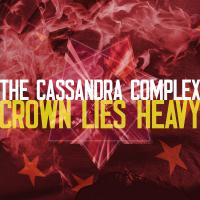 The Cassandra Complex - The Crown Lies Heavy On The King - The Cassandra Complex - The Crown Lies Heavy On The King