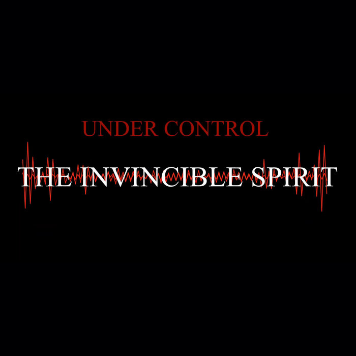The Invincible Spirit - Under Control - The Invincible Spirit - Under Control