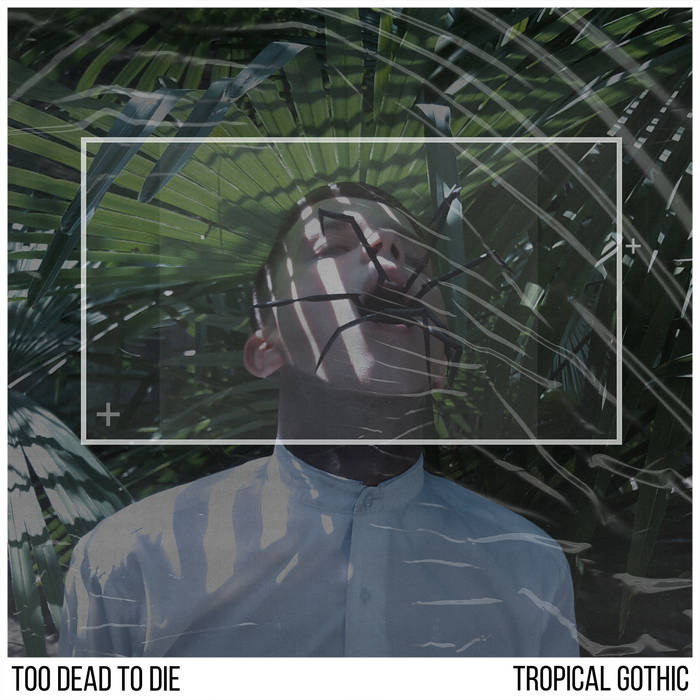 Too Dead To Die - Tropical Gothic - Too Dead To Die - Tropical Gothic