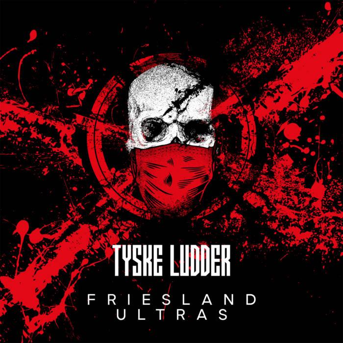 Tyske Ludder - Friesland Ultras - Tyske Ludder - Friesland Ultras