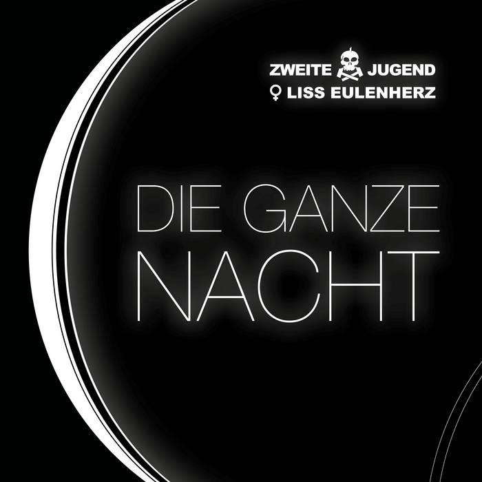 Zweite Jugend & Liss Eulenherz – Die Ganze Nacht - Zweite Jugend & Liss Eulenherz – Die Ganze Nacht